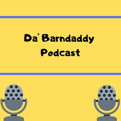 Da' Barndaddy Podcast