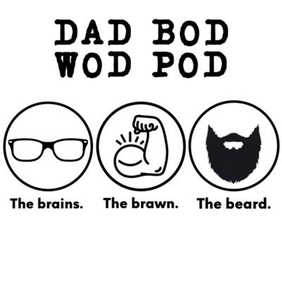 Dad Bod Wod Pod