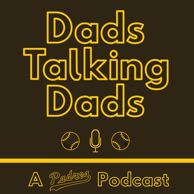 Dads Talking Dads: A Padres Podcast