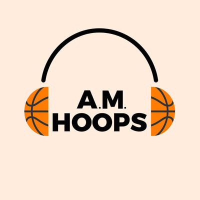 AM Hoops Podcast