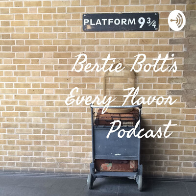 Bertie Bott's Every Flavor Podcast