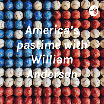America's pastime with William Anderson