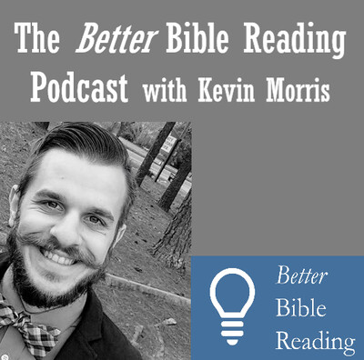 Better Bible Reading Podcast with Kevin Morris