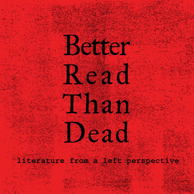 Better Read than Dead: Literature from a Left Perspective