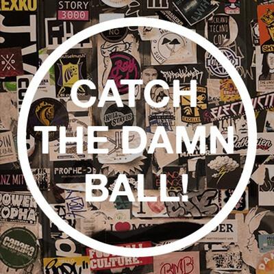 Catch the damn ball