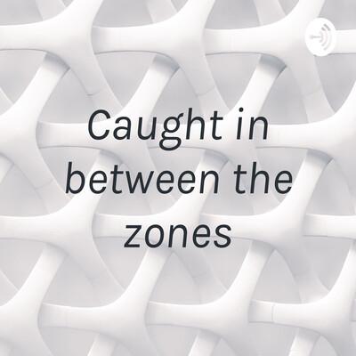 Caught in between the zones