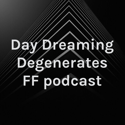 Day Dreaming Degenerates FF podcast
