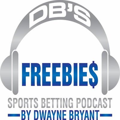 DB's FREEBIE$ Sports Betting Podcast