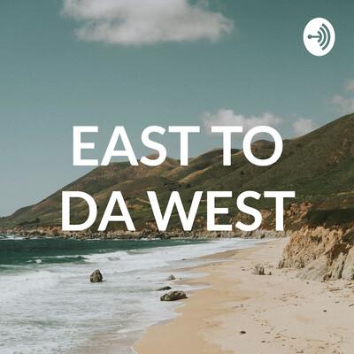 EAST TO DA WEST