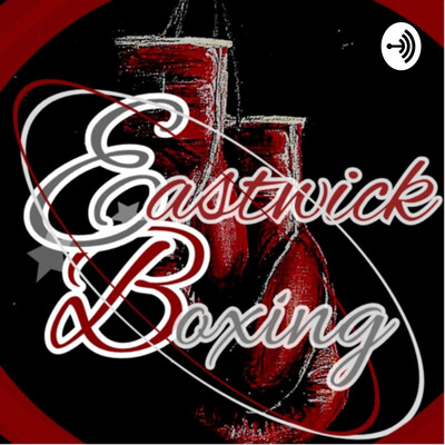 Eastwick Sports Boxing Podcast