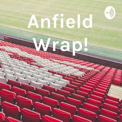 Anfield Wrap!