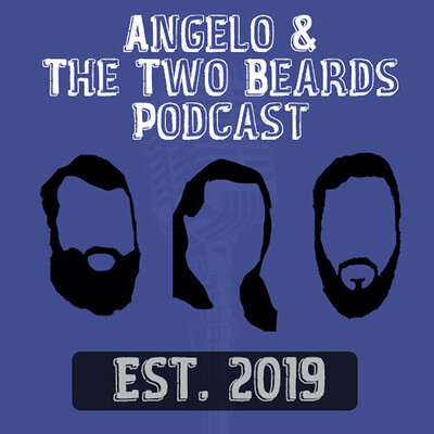 Angelo and the Two Beards Podcast