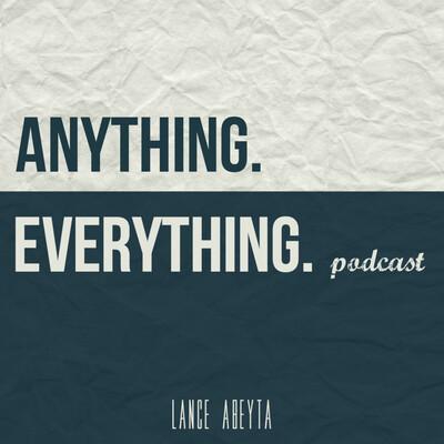 Anything. Everything.
