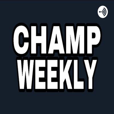 Champ Weekly