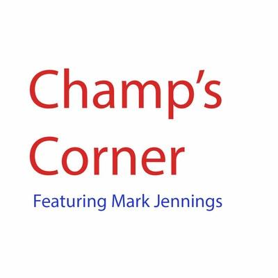 Champ's Corner featuring Mark Jennings