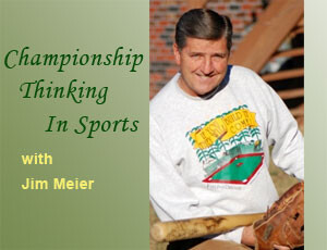 Championship Thinking in Sports – Jim Meier
