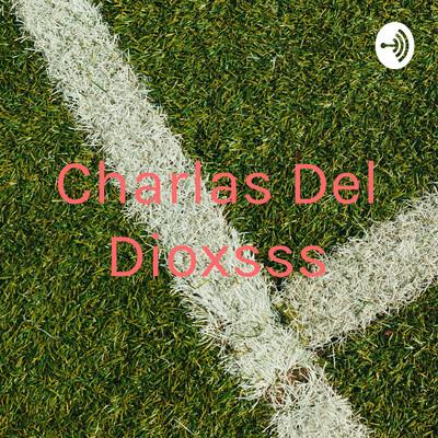 Charlas Del Dioxsss