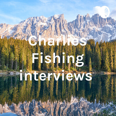 Charlies Fishing interviews