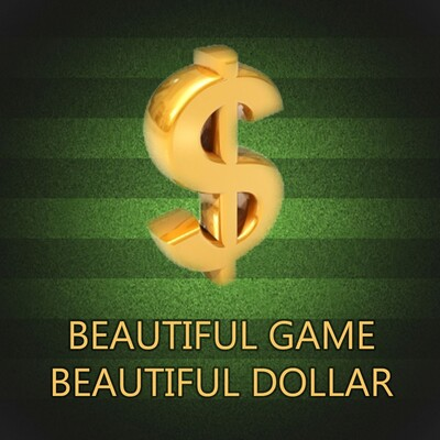 Beautiful Game, Beautiful Dollar