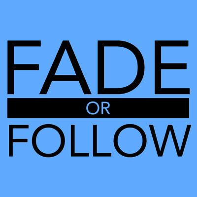 Fade or Follow