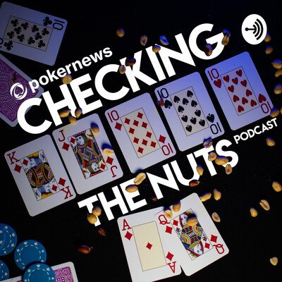 Checking The Nuts: A Casual Poker Podcast
