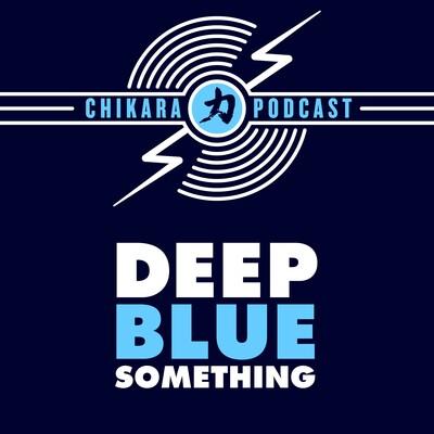 CHIKARA - Deep Blue Something