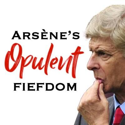 Arsene's Opulent Fiefdom -- an Arsenal podcast
