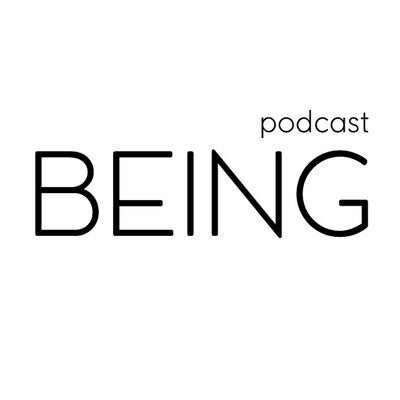 BEING Podcast