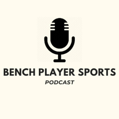 Bench Player Sports Podcast