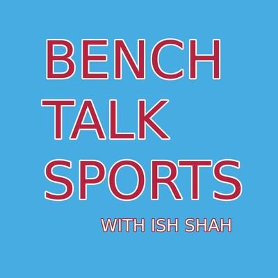 Bench Talk Sports Podcast