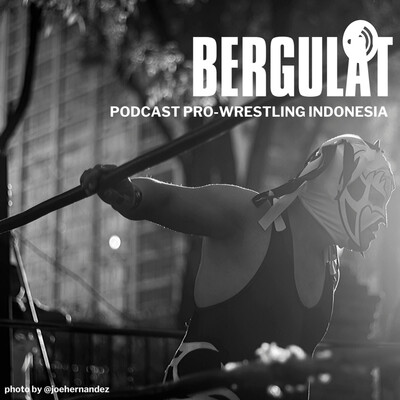 Bergulat: Podcast Pro-Wrestling Indonesia