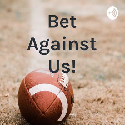 Bet Against Us!