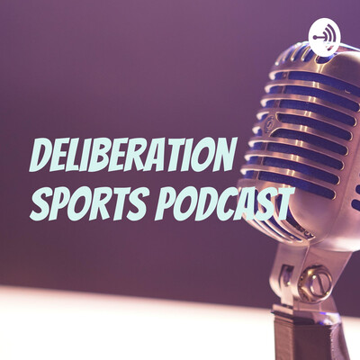 Deliberation Sports? Podcast