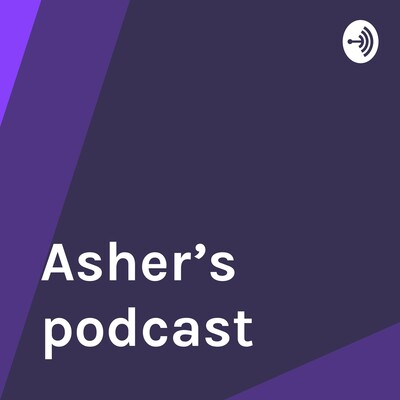 Asher's podcast