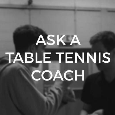 Ask a Table Tennis Coach
