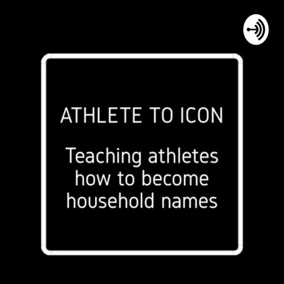 Athlete to Icon: The Athlete's Guide to Becoming a Household Name