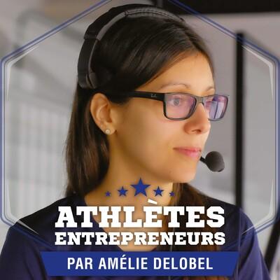 Athlètes-Entrepreneurs avec Amélie Delobel