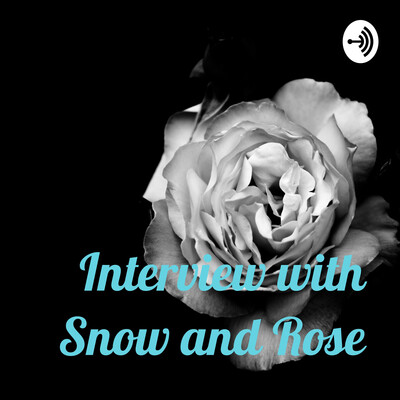 Interview with Snow and Rose