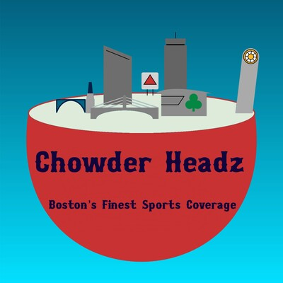 Chowder Headz Sports: All Things Boston