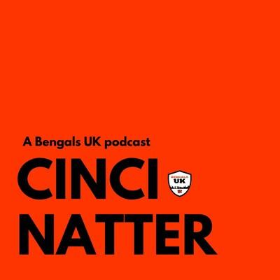 CinciNatter - The Bengals UK Podcast