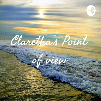 Claretha's Point of view