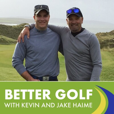 Better Golf With Kevin & Jake Haime