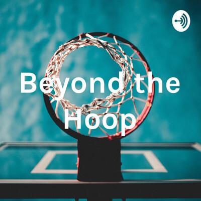 Beyond the Hoop
