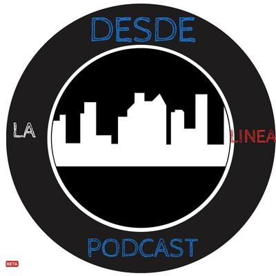 Desde La Linea Podcast