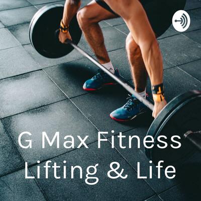 G Max Fitness Lifting & Life