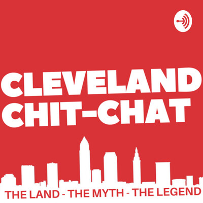 Cleveland Chit Chat - A Podcast About Cleveland