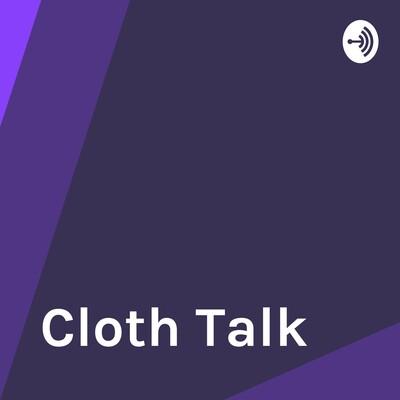 Cloth Talk