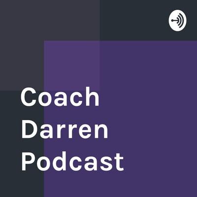 Coach Darren Podcast