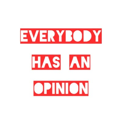 Everybody Has An Opinion