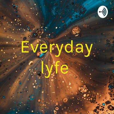 Everyday lyfe